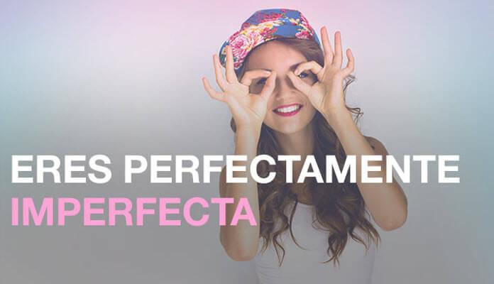 eres-perfectmanete-imperfecta